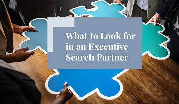 What to Look for in an Executive Search Partner