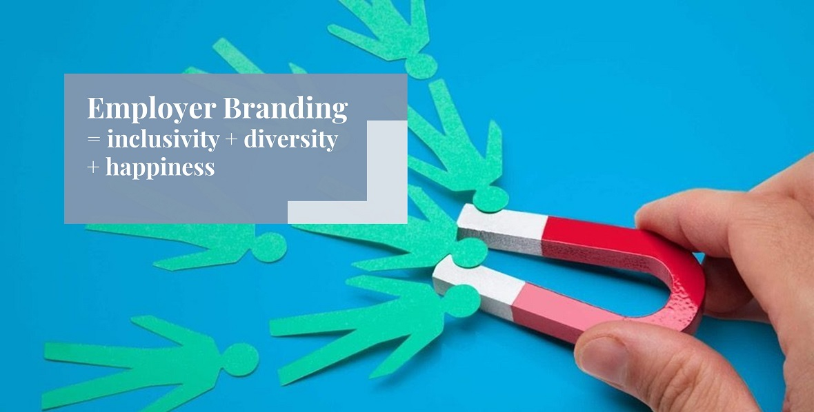 Employer Branding =inclusivity + diversity + happiness