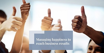 Managing happiness to improve business results