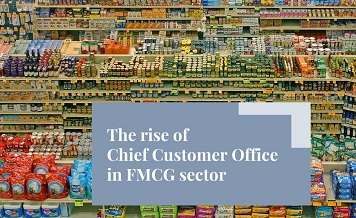 The rise of Chief Customer Officers (CCO) in FMCG