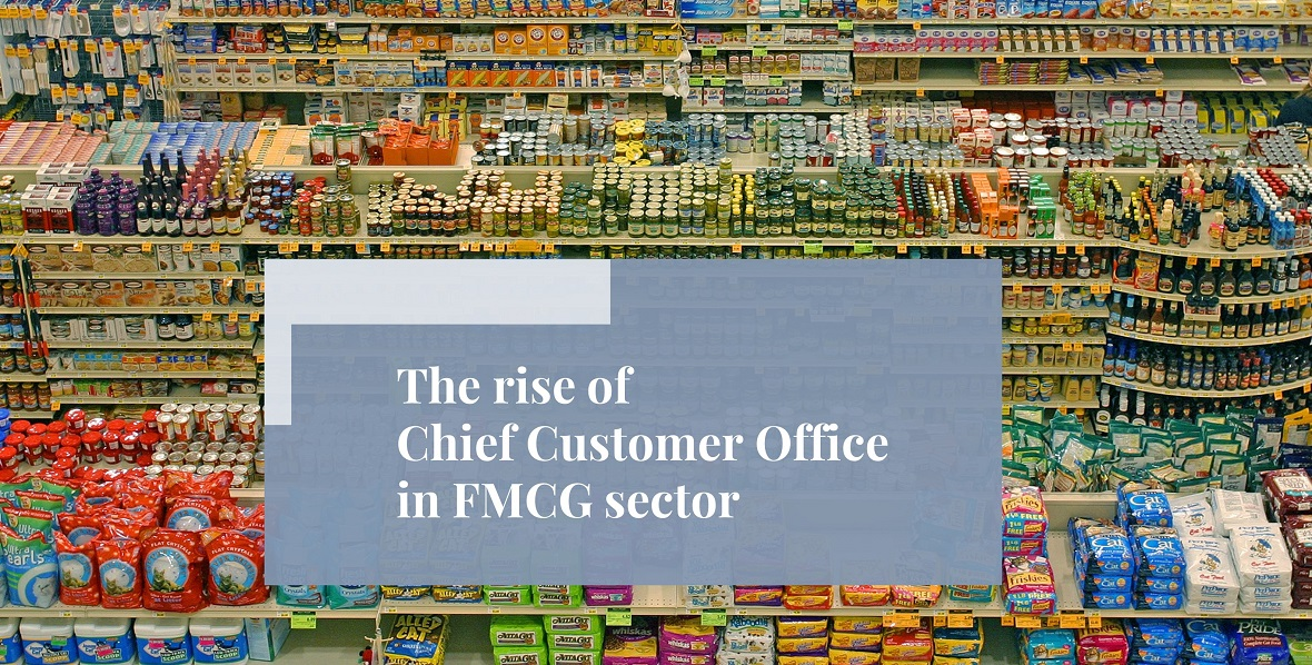 The rise of Chief Customer Officer in FMCG sector - Loftus Bradford